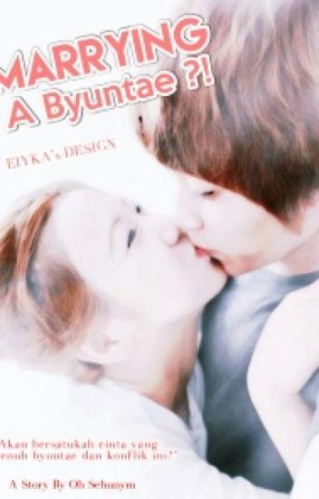 Marrying a Byuntae ?!