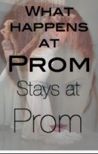 What Happens At Prom: Stays At Prom by AshleyRose71
