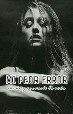 Mi peor error (me desgraciaste la vida) Mario Bautista y tu by AzenethAreliCastillo