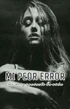 Mi peor error (me desgraciaste la vida) Mario Bautista y Tú (Editando) by AzenethAreliCastillo