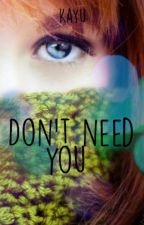 Don't need you by KaYuCha