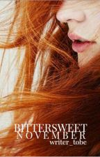 Bittersweet November {COMPLETED&EDITING) by writer_tobe