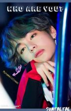 Who are you? (BTS V fanfic) by sunnyhwang119