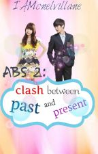ABS book 2 : clash between present and past by cnelvillane