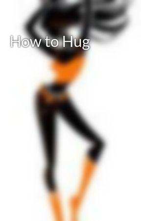 How to Hug by lostnanya