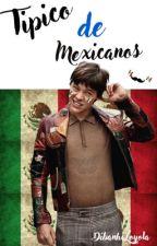 Típico de Mexicanos by DibanhiLoyola