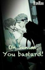 Oh Sehun, You bastard! by _yusshi