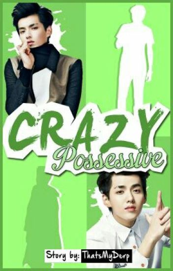 Crazy Possessive