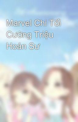 Đọc truyện Marvel Chi Tối Cường Triệu Hoán Sư