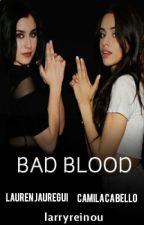 Bad blood ➸ Camren by larryreinou
