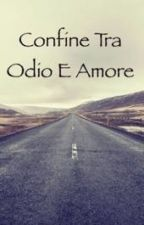 Confine tra odio e amore (IN REVISIONE)  by SilviaMedda