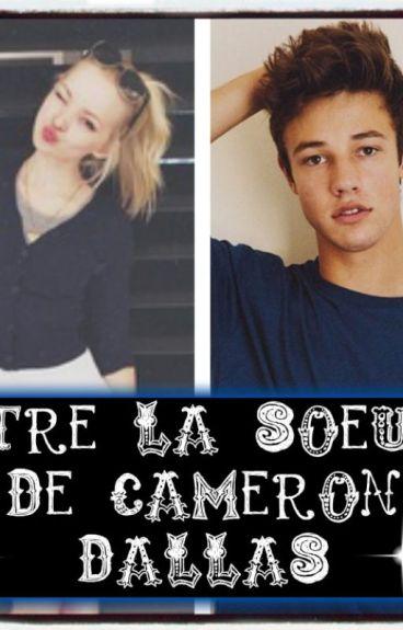 Moi ? La Soeur De Cameron Dallas [ EN PAUSE ].