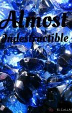 Almost Indistuctible (#Wattys2016) by Danicat54