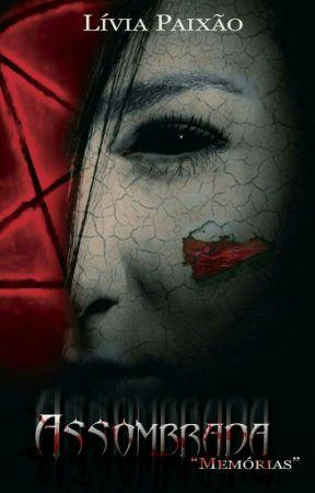 Assombrada - Memórias -Livro 1 ( Concluido/revisão) by LiviaZoelPaixao