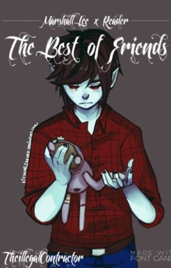 Marshall Lee x reader - The Best Of Friends