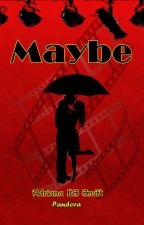 Maybe (primera parte) by AdrianaLSSwift