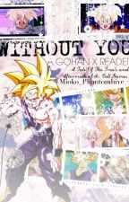 (Teen! Gohan x Reader) Without You by SeoulcialOreo