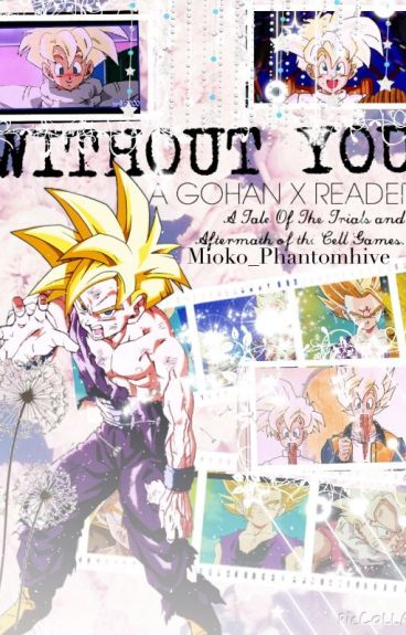Teen! Gohan x Reader ✨Without You✨
