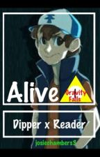Alive (Dipper x Reader) by josiechambers3
