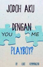 Jodoh Aku Dengan Playboy? (On Hold) by seanlje_