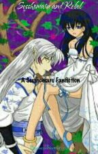 Sesshomaru and Rebel (A Sesshomaru fanfic) by sesshomaruca