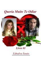 Queria Muito Te Odiar - Livro 01 by Ednalva_Souto