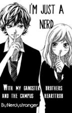 I'm Just A Nerd(With my gangster brothers and the campus hearthrob) by nerdystranger