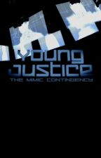 Young Justice: The Mimic Contingency (A Young Justice Fanfic)  by Kai-shiro