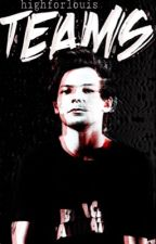 Teams //Louis Tomlinson (Fortsetzung von Heartbreaker) by highforlouis