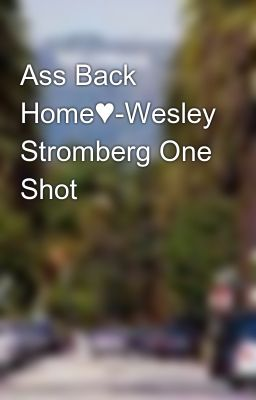 Ass Back Home♥-Wesley Stromberg One Shot