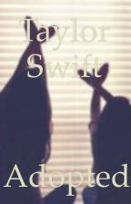 Taylor swift fanfic ~ adopted by itsloveswift