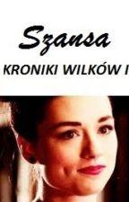♦SZANSA♦ Kroniki Wilków cz. I by weronika073