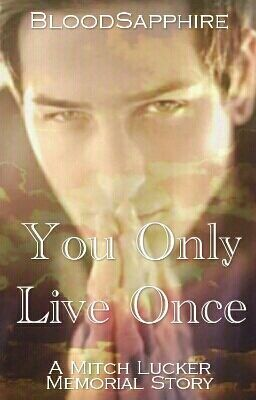 You Only Live Once. (A Mitch Lucker Story) - Chapter 1 ...