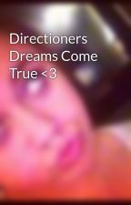Directioners Dreams Come True <3 by CatherineStyles6