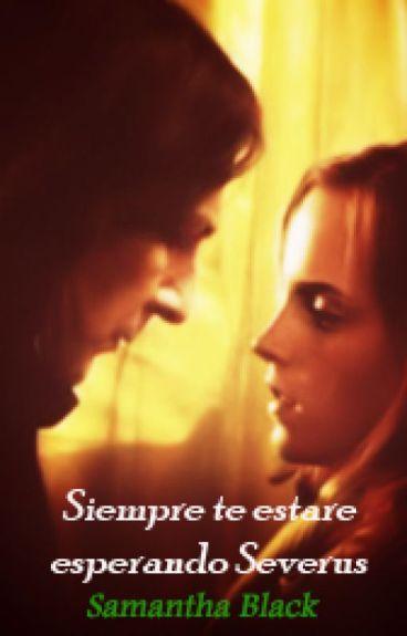 Siempre te estaré esperando Severus... (Sevmione)
