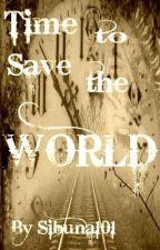 Time to Save the World (On Hiatus) by thatsallthereis
