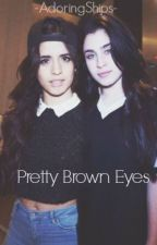 Pretty Brown Eyes (Camren) by AdoringShips