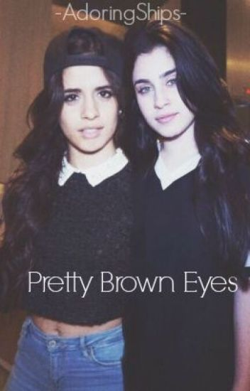 Pretty Brown Eyes (Camren)