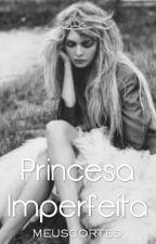 Princesa Imperfeita by meuscortes