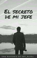 El secreto de mi jefe [Sin editar] by sky_blue4