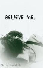 Believe me. by Chloepchronique