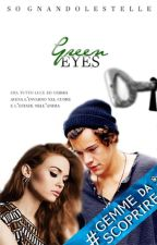 Green eyes ||Harry Styles|| #gemmedascoprire by sognandolestelle