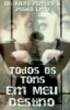 Todos Os Tons Em Meu Destino  by AlicyaFerreira