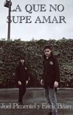 LA QUE NO SUPE AMAR (Joel Pimentel y Erick Brian) by elsbracamonte