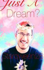 Just a dream? (markiplier x reader) by Starqween28