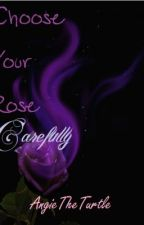 Choose Your Rose Carefully by AngieTheTurtle