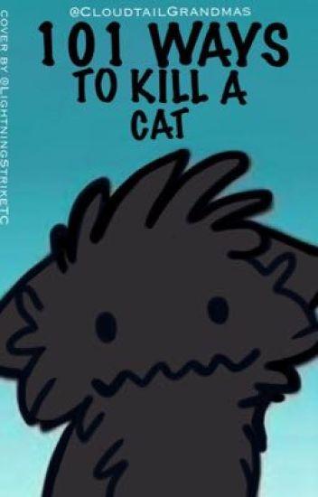 101 Ways To Kill A Cat