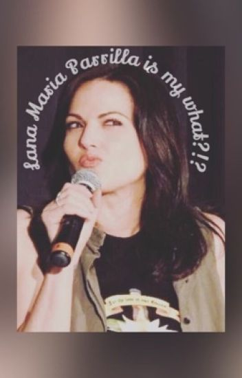 Lana Maria Parrilla is my what?!?