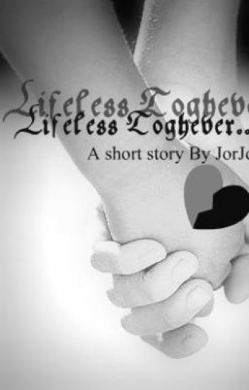 Lifeless Toghever...(SHORT STORY)