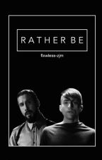 Rather Be (Mavi) [Final Book] by flxwless-zjm